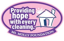Providing hope with every cleaning. Ms. Molly Foundation